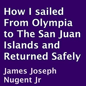 How I Sailed from Olympia to the San Juan Islands and Returned Safely Audiobook