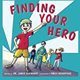 Finding Your Hero: A Book About Succeeding as a Foster Child