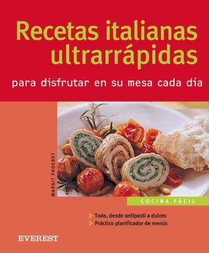 Recetas italianas ultrarrapidas para disfrutar en su mesa cada dia (Cocina facil)