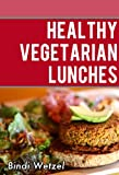 Healthy Vegetarian Lunches: Healthy Recipes for a Vegetarian Diet