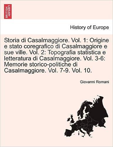 Storia di Casalmaggiore. Vol. 1: Origine e stato coregrafico di Casalmaggiore e sue ville. Vol. 2: Topografia statistica e letteratura di ... di Casalmaggiore. Vol. 7-9. Vol. 10.
