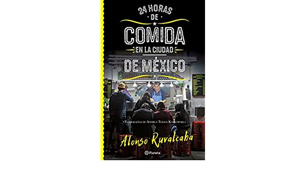 Amazon.com: 24 horas de comida en la Ciudad de México (Spanish Edition) eBook: Alonso Ruvalcaba: Kindle Store