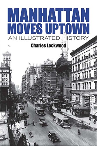 Manhattan Moves Uptown: An Illustrated History (New York City) (The City At The Center Of The World)