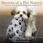 Secrets of a Pet Nanny: A Journey from the White House to the Dog House | Eileen Riley