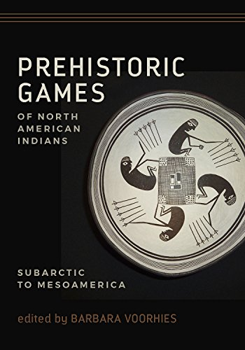 Prehistoric Games of North American Indians: Subarctic to Mesoamerica (American Indian Games)