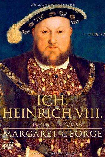 Ich, Heinrich VIII.: Historischer Roman Taschenbuch – 9. Oktober 2009 Margaret George Rainer Schmidt 3404163540 Belletristik / Biographien