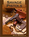 Savage Pistols, Bailey Brower and Don Gulbrandsen, 081170422X
