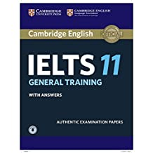Cambridge IELTS 11 General Training Student's Book with answers with Audio: Authentic Examination Papers (IELTS Practice Tests) by Cambridge English La (2016-04-21)