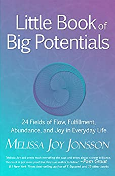 Little Book of Big Potentials: 24 Fields of Flow, Fulfillment, Abundance, and Joy in Everyday Life by [Jonsson, Melissa Joy]