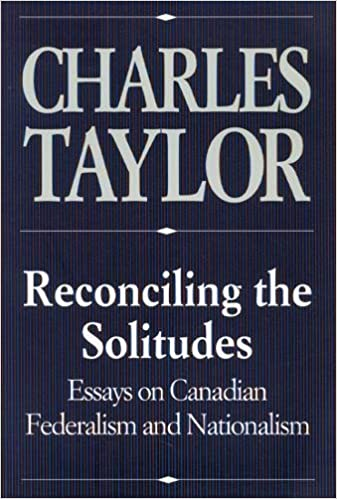 reconciling the solitudes essays on canadian federalism and  reconciling the solitudes essays on canadian federalism and nationalism charles taylor 9780773511101 books ca