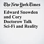 Edward Snowden and Cory Doctorow Talk Sci-Fi and Reality | Alexandra Alter