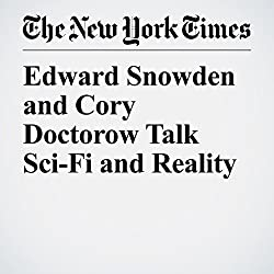 Edward Snowden and Cory Doctorow Talk Sci-Fi and Reality