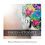 Inked for Eternity: Living in the Light of Heaven on Earth | Roxanne Wermuth,Peter Lundell