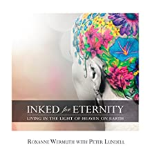 Inked for Eternity: Living in the Light of Heaven on Earth Audiobook by Roxanne Wermuth, Peter Lundell Narrated by Kathleen Holeman