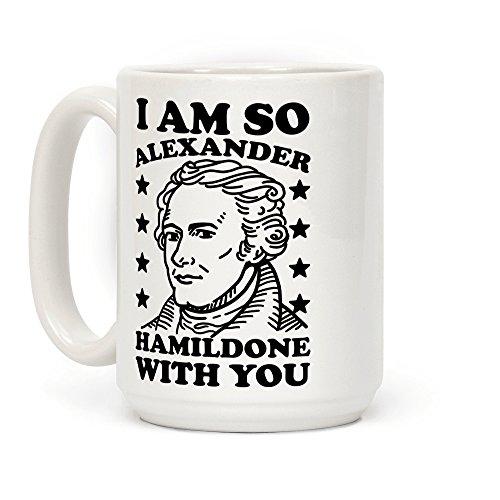 I Am So Alexander HamilDONE With You Alexander Hamilton 15