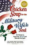 Chicken Soup for the Military Wife's Soul, Jack L. Canfield and Mark Victor Hansen, 0757302653