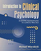 Introduction to Clinical Psychology: Scientific Foundations to Clinical Practice