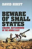 Front cover for the book Beware of Small States: Lebanon, Battleground of the Middle East by David Hirst
