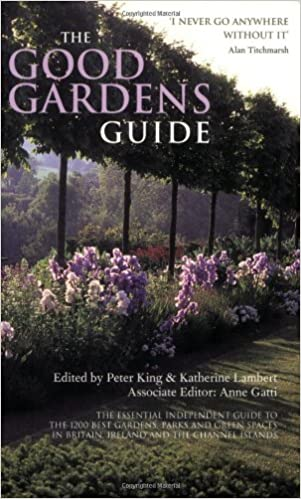 The Good Gardens Guide The Essential Independent Guide to the 1200 Best Gardens Parks and Green Spaces in Britain Ireland and the Channel Islands
