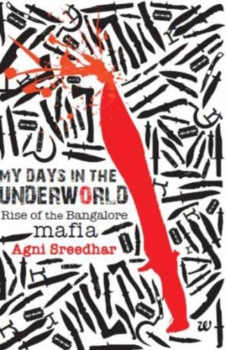 MY DAYS IN THE UNDERWORLD RISE OF THE BANGALORE MAFIA