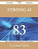 Strong Ai 83 Success Secrets - 83 Most Asked Questions on Strong Ai - What You Need to Know, Crystal Holt, 1488525730
