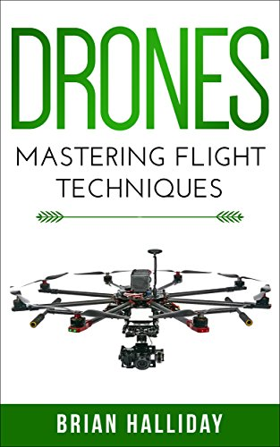 Drones: Mastering Flight Techniques by [Halliday, Brian]