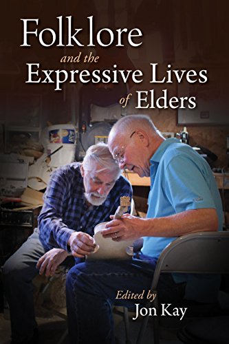 Folklore and the Expressive Lives of Elders (Material Vernaculars)