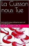 la cuisson nous tue m?thode pratique et recettes pour une cuisson saine le jardin de l ataraxie french edition