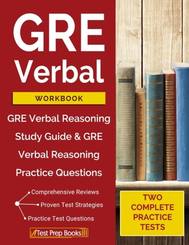 GRE Verbal Workbook: GRE Verbal Reasoning Study Guide & GRE Verbal Reasoning Practice Questions