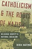 Catholicism and the Roots of Nazism, Derek Hastings, 0195390245