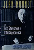 img - for Jean Monnet: The First Statesman of Interdependence book / textbook / text book