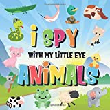 I Spy With My Little Eye - Animals: Can You Spot the Animal That Starts With...?   A Really Fun Search and Find Game for Kids 2-4! (I Spy Books for Kids 2-4)