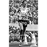 Frank Shorter - The Man Who Invented Running: Running with the Legends