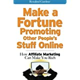 Make a Fortune Promoting Other People's Stuff Online: How Affiliate Marketing Can Make You Rich by Rosalind Gardner...