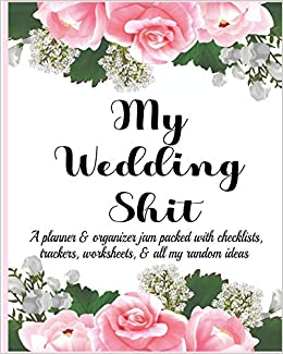 My Wedding Shit: A Planner & Organizer Jam Packed with