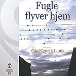 Fugle flyver hjem | Ole Henrik Laub