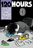 120 HOURS A Collection of 24-Hour Comics Challenge Stories, Ron Ruelle, 1466270551