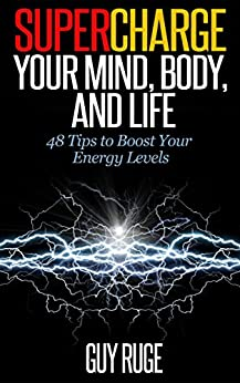 Supercharge Your Mind, Body, and Life: 48 Tips to Boost Your Energy Levels by [Ruge, Guy]