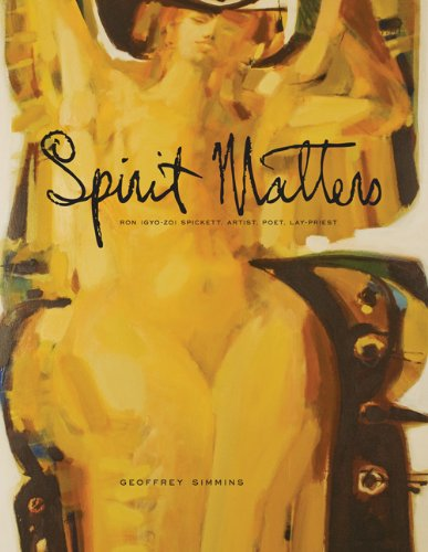 Spirit Matters: Ron (Gyo-zo) Spickett, Artist, Poet, Priest (Art in Profile: Canadian Art and Archite)