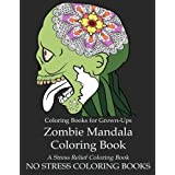 Coloring Books for Grown-Ups: Zombie Mandala Coloring Book: A Humorous and Relaxing Adult Coloring Book with Mandala Designs and Undead Monsters
