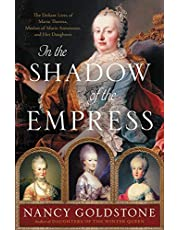 In the Shadow of the Empress: The Defiant Lives of Maria Theresa, Mother of Marie Antoinette, and Her Daughters