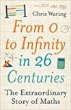 From 0 to Infinity in 26 Centuries: The extraordinary story of maths