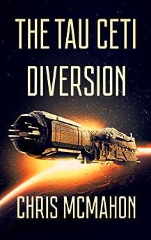 The Tau Ceti Diversion by [McMahon, Chris]