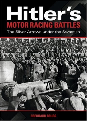 (Hitler's Motor Racing Battles: The Silver Arrows under the Swastika)