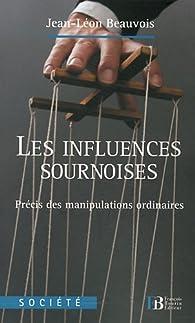 Les influences sournoises : Précis des manipulations ordinaires par Jean-Léon Beauvois