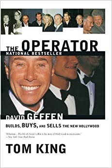 The Operator: David Geffen Builds, Buys, and Sells the New Hollywood by King, Thomas R. (June 12, 2001)