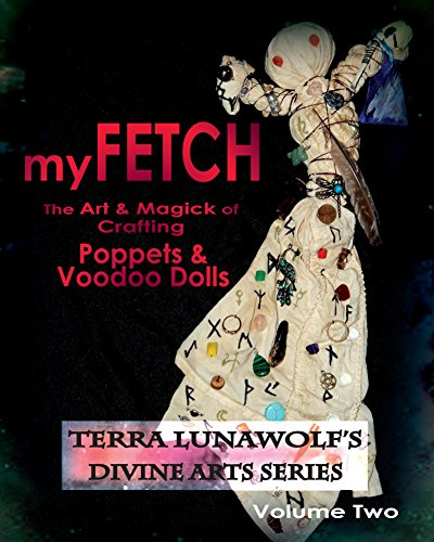 myFETCH: The Art & Magick of Crafting Poppets & Voodoo Dolls (Terra LunaWolf's Divine Arts Series Book 2) (Poppet Doll)