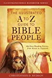 The Illustrated a to Z Guide to Bible People, Christopher D. Hudson, 1628360089