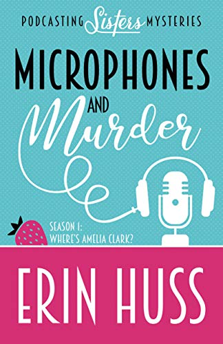 Microphones and Murder (A Podcasting Sisters Mystery Book 1) by [Huss, Erin]