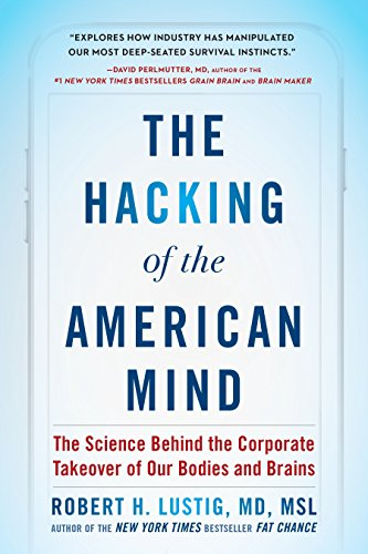 The Hacking of the American Mind: The Science Behind the Corporate Takeover of Our Bodies and Brains ()